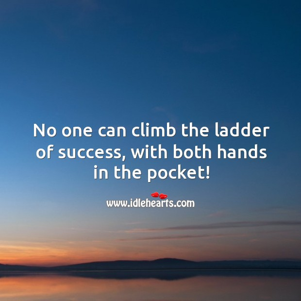 Image, No one can climb the ladder of success, with both hands in the pocket!