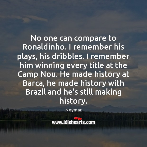 Image, No one can compare to Ronaldinho. I remember his plays, his dribbles.