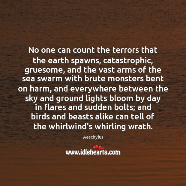 Image, No one can count the terrors that the earth spawns, catastrophic, gruesome,