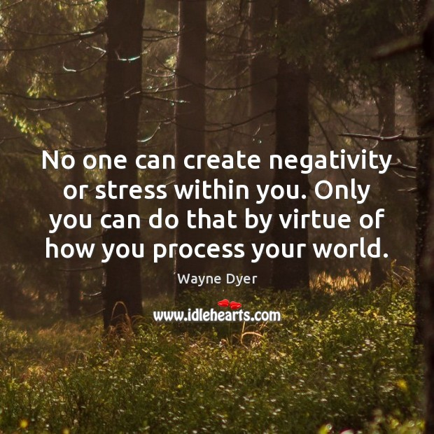 No one can create negativity or stress within you. Only you can Image