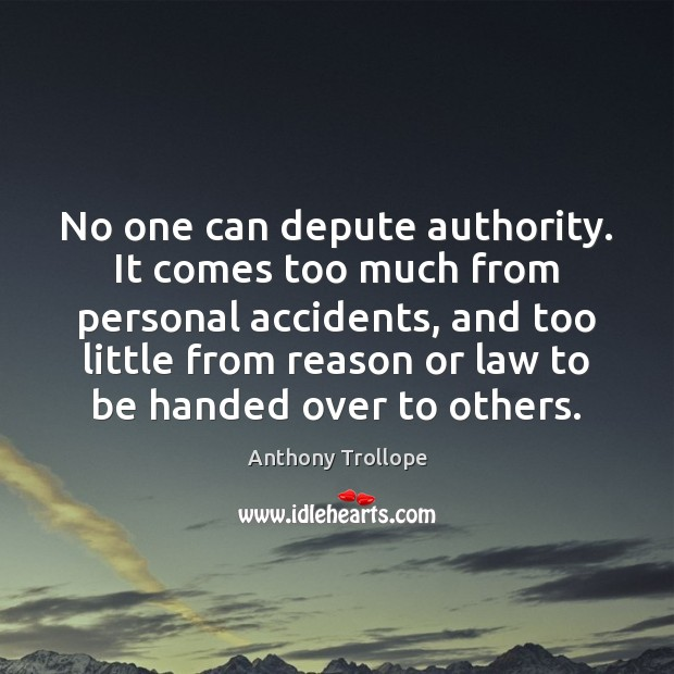 No one can depute authority. It comes too much from personal accidents, Anthony Trollope Picture Quote