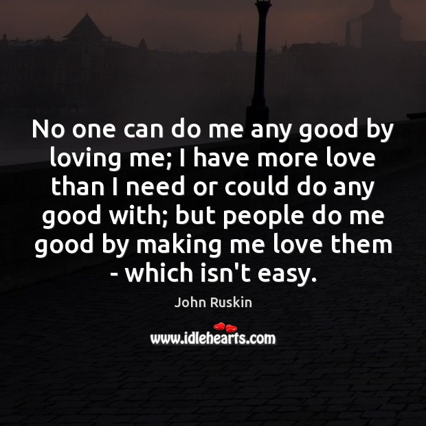 Image, No one can do me any good by loving me; I have