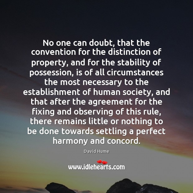 No one can doubt, that the convention for the distinction of property, David Hume Picture Quote