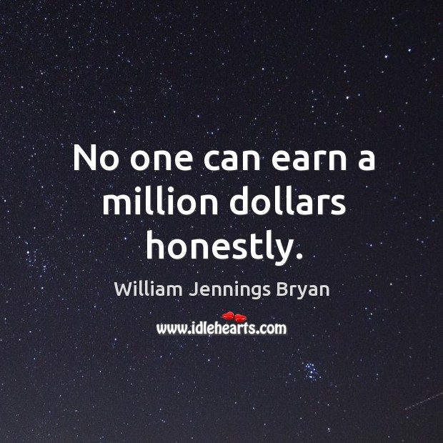 No one can earn a million dollars honestly. Image