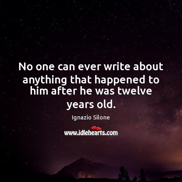 No one can ever write about anything that happened to him after he was twelve years old. Image