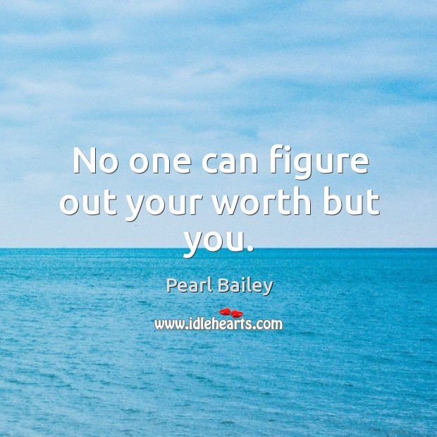 No one can figure out your worth but you. Image
