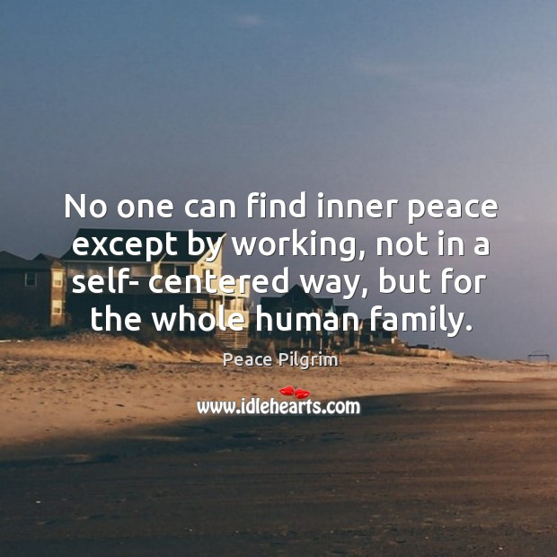 No one can find inner peace except by working, not in a self- centered way Image