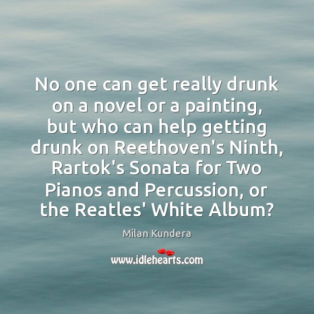 Image, No one can get really drunk on a novel or a painting,