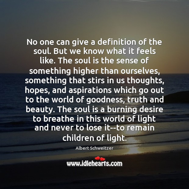 No one can give a definition of the soul. But we know Image