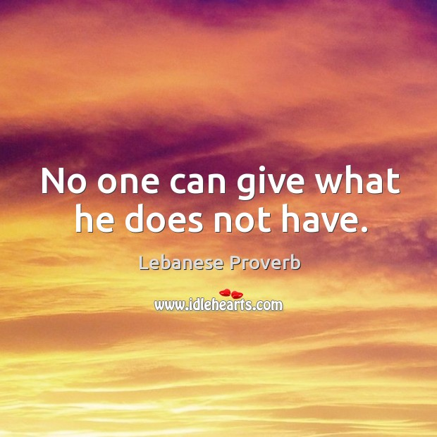 No one can give what he does not have. Lebanese Proverbs Image