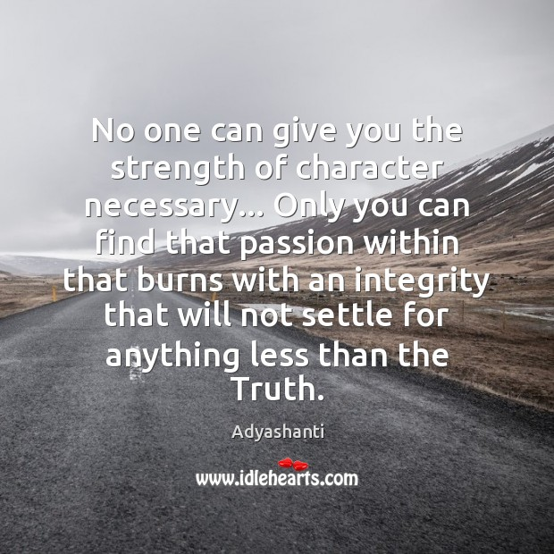 No one can give you the strength of character necessary… Only you Image