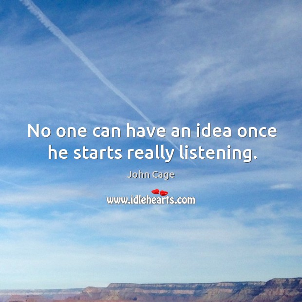 Image, No one can have an idea once he starts really listening.