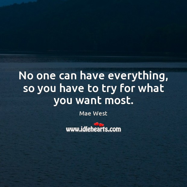 No one can have everything, so you have to try for what you want most. Image
