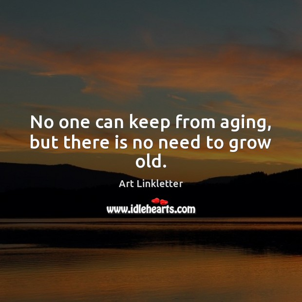 Image, No one can keep from aging, but there is no need to grow old.