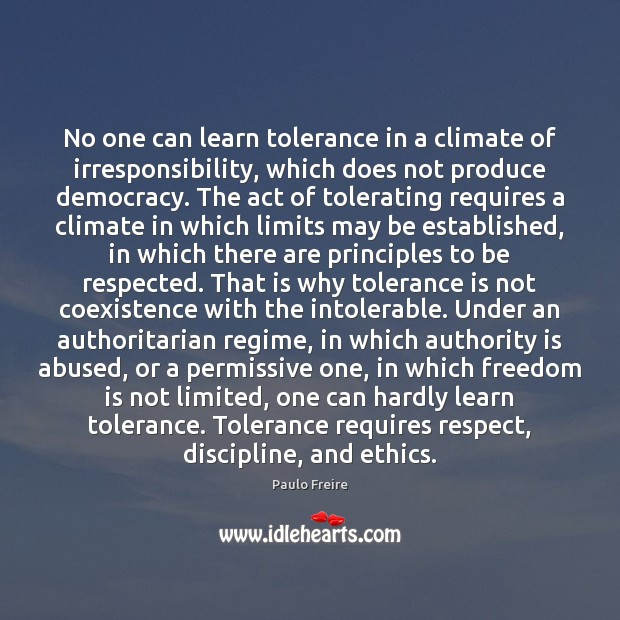 No one can learn tolerance in a climate of irresponsibility, which does Tolerance Quotes Image