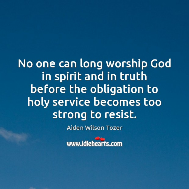 Image, No one can long worship God in spirit and in truth before