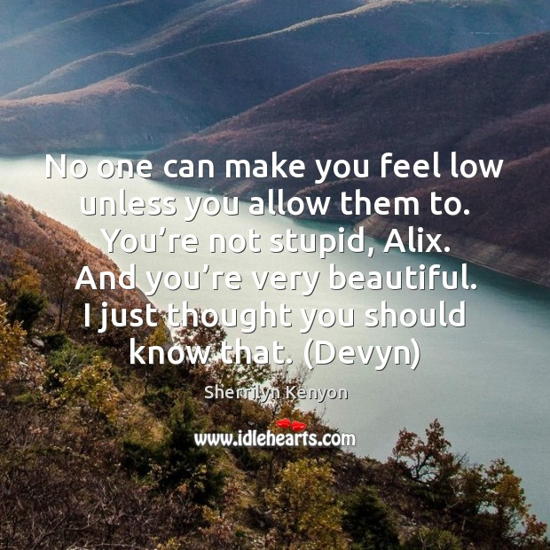 No one can make you feel low unless you allow them to. Image