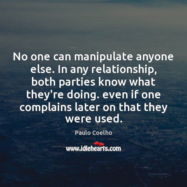 No one can manipulate anyone else. In any relationship, both parties know Image
