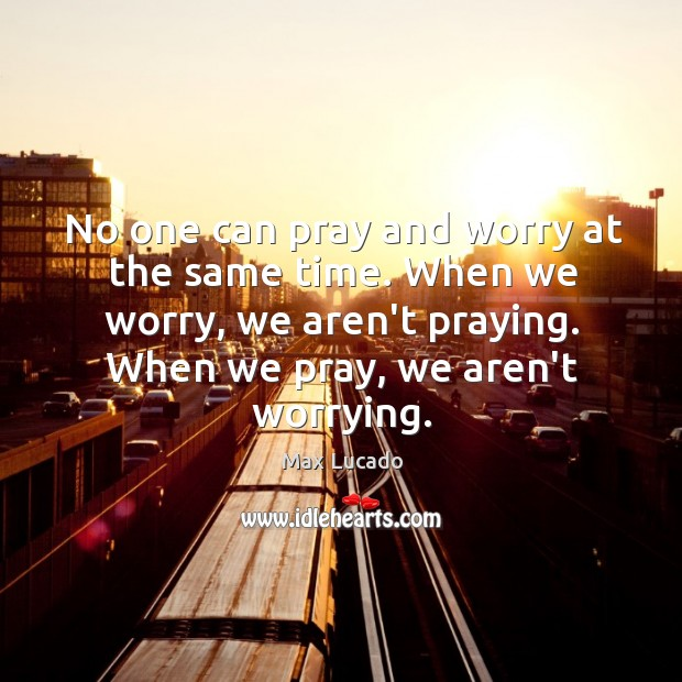 Image, No one can pray and worry at the same time. When we
