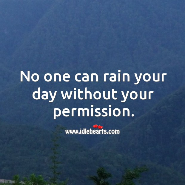 No one can rain your day without your permission. Image