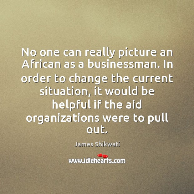 Image, No one can really picture an African as a businessman. In order