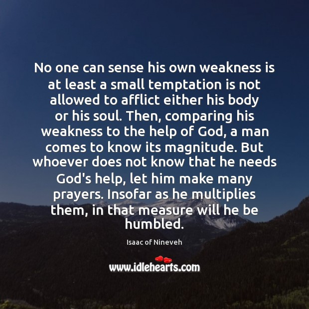 No one can sense his own weakness is at least a small Isaac of Nineveh Picture Quote