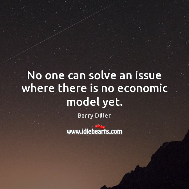 Image, No one can solve an issue where there is no economic model yet.
