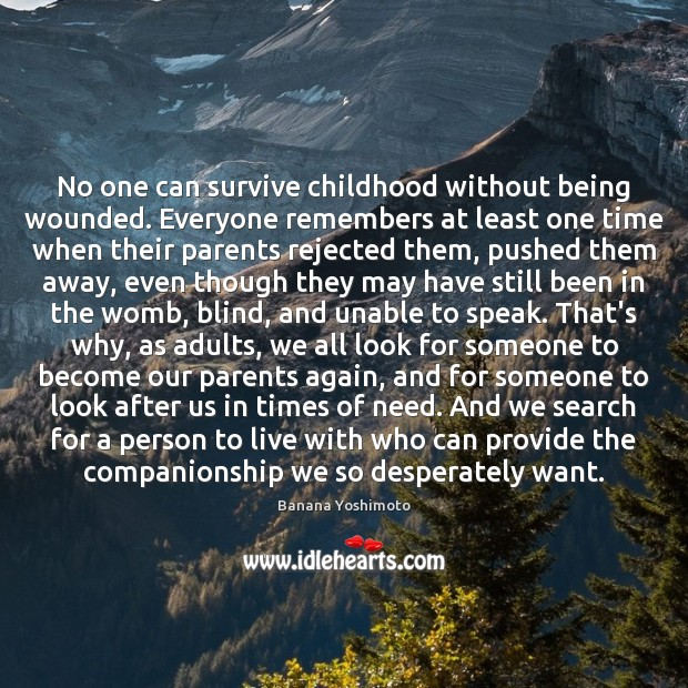 No one can survive childhood without being wounded. Everyone remembers at least Image