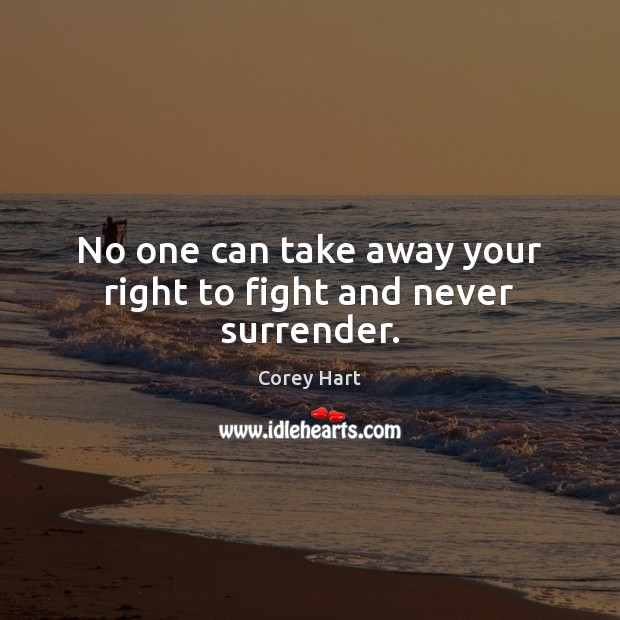 No one can take away your right to fight and never surrender. Image