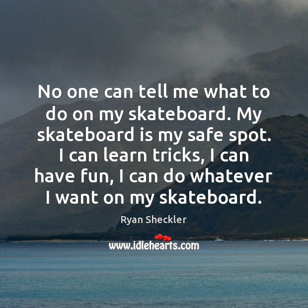 No one can tell me what to do on my skateboard. My Ryan Sheckler Picture Quote