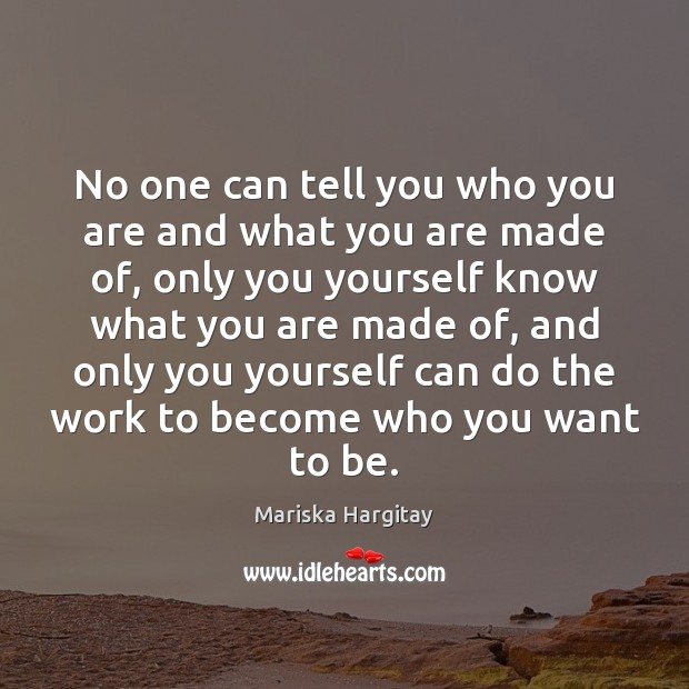 No one can tell you who you are and what you are Mariska Hargitay Picture Quote
