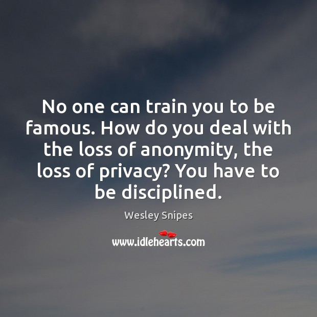 No one can train you to be famous. How do you deal Wesley Snipes Picture Quote