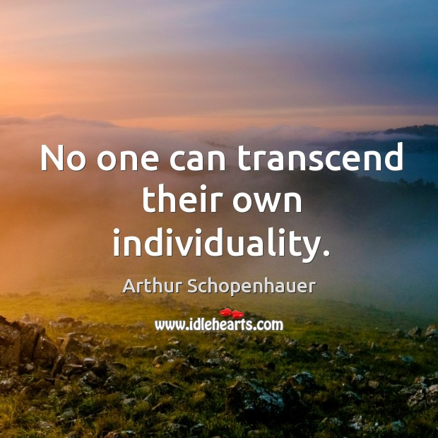 No one can transcend their own individuality. Image