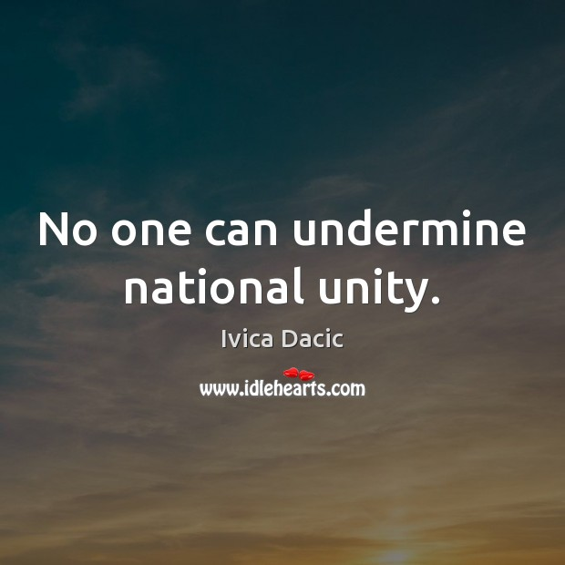 No one can undermine national unity. Image