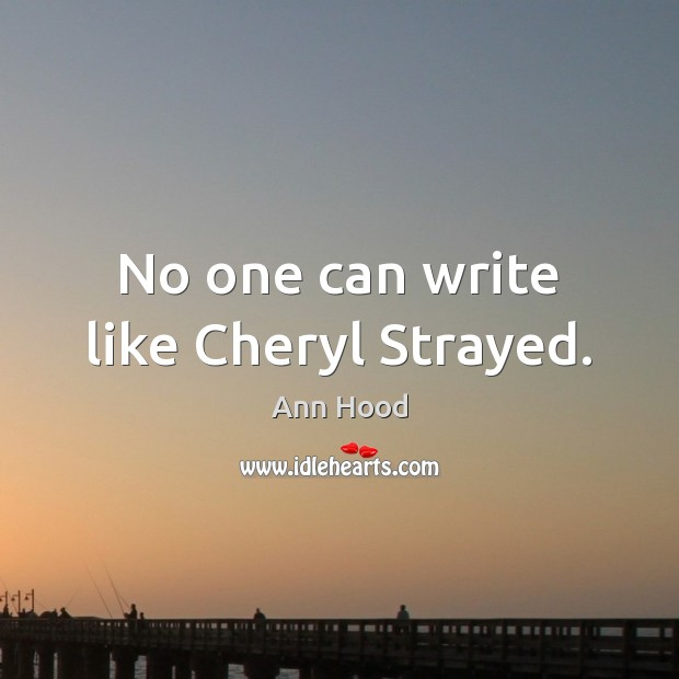 Image, No one can write like Cheryl Strayed.