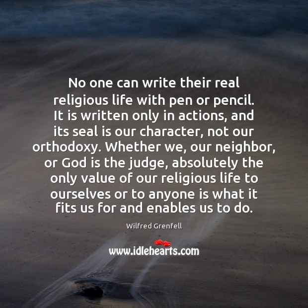 No one can write their real religious life with pen or pencil. Value Quotes Image