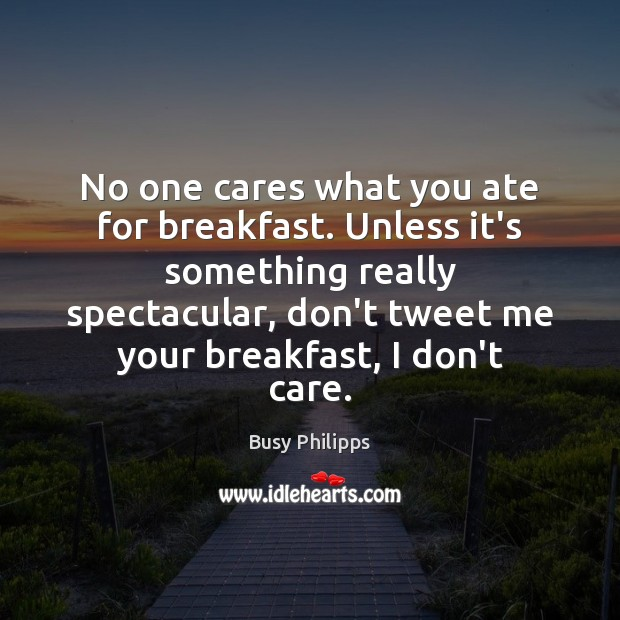 Image, No one cares what you ate for breakfast. Unless it's something really