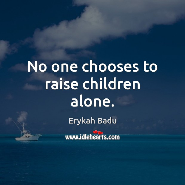 No one chooses to raise children alone. Image