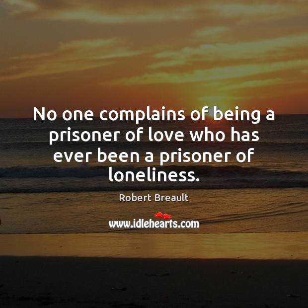 Image, No one complains of being a prisoner of love who has ever been a prisoner of loneliness.