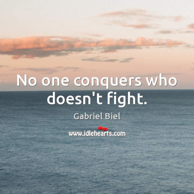 No one conquers who doesn't fight. Image