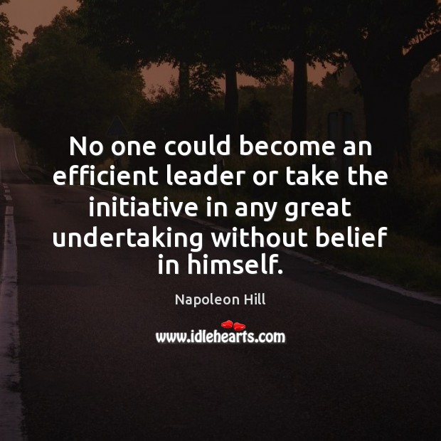 No one could become an efficient leader or take the initiative in Napoleon Hill Picture Quote