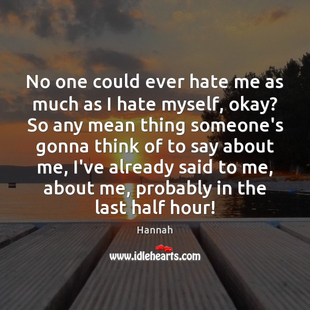 No one could ever hate me as much as I hate myself, Image