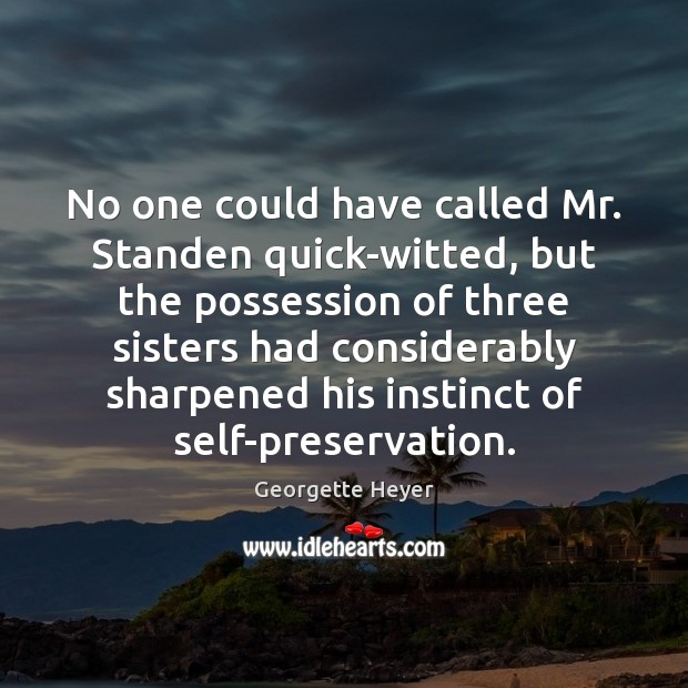No one could have called Mr. Standen quick-witted, but the possession of Image