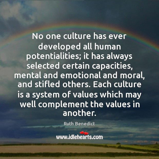 No one culture has ever developed all human potentialities; it has always Ruth Benedict Picture Quote