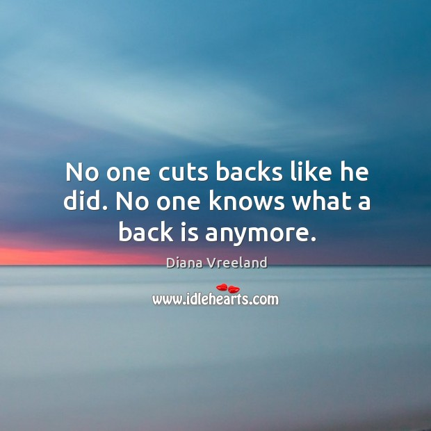 No one cuts backs like he did. No one knows what a back is anymore. Diana Vreeland Picture Quote