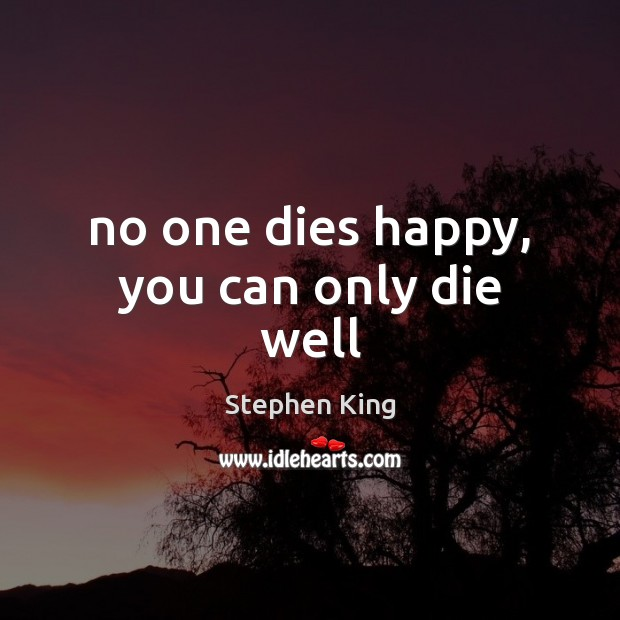 Image, No one dies happy, you can only die well
