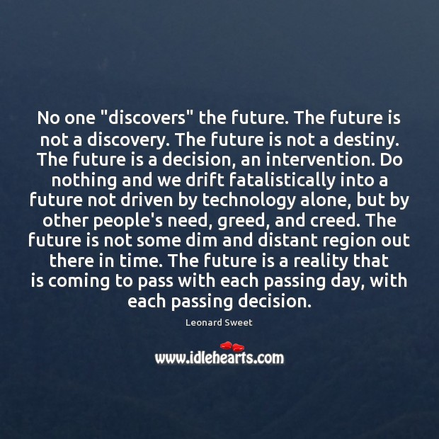 "Image, No one ""discovers"" the future. The future is not a discovery. The"