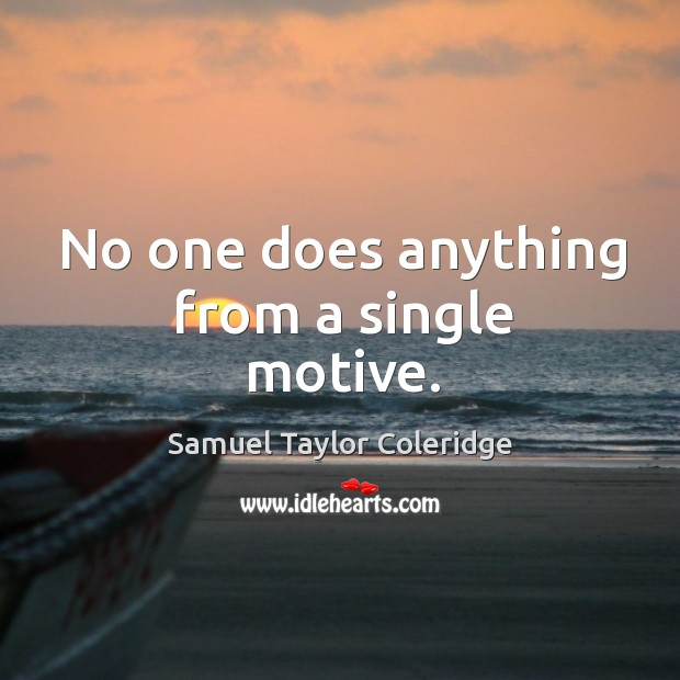 No one does anything from a single motive. Image