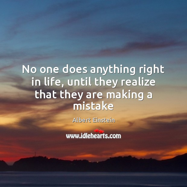 Image, No one does anything right in life, until they realize that they are making a mistake