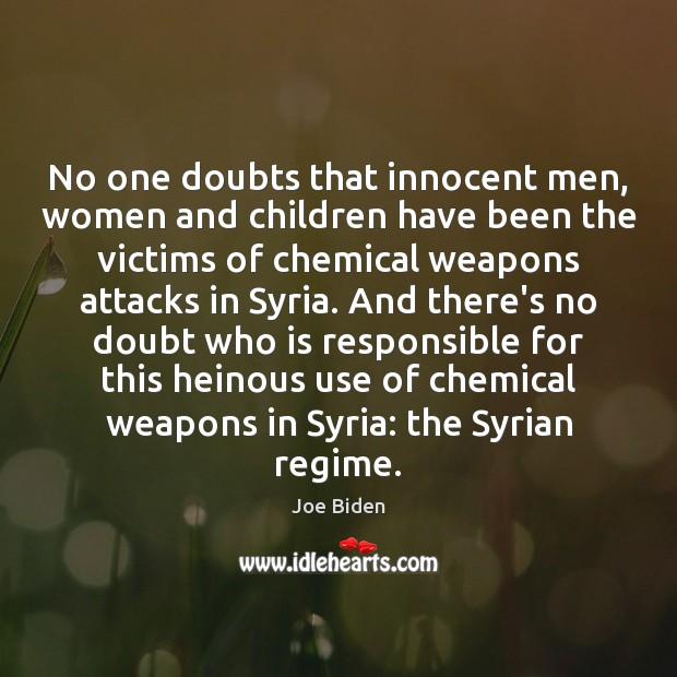 No one doubts that innocent men, women and children have been the Joe Biden Picture Quote